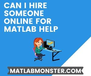 Can I Hire Someone Online For Matlab Help